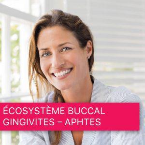 Ecosystème buccal - Gingivites - Aphtes